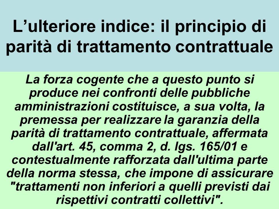 Lulteriore indice: il principio di parità di trattamento contrattuale La forza cogente che a questo punto si produce nei confronti delle pubbliche amm