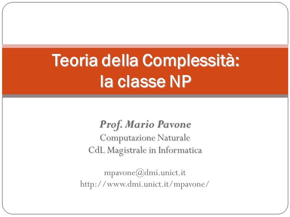 Prof. Mario Pavone Computazione Naturale CdL Magistrale in Informatica mpavone@dmi.unict.it http://www.dmi.unict.it/mpavone/ Teoria della Complessità: