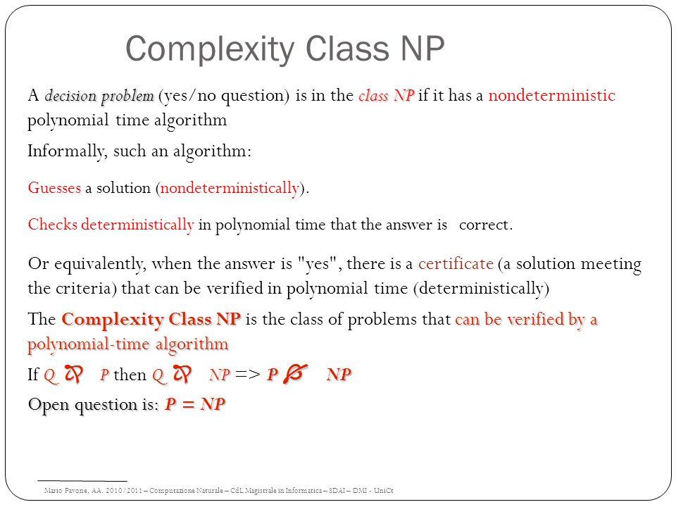 Mario Pavone, AA. 2010/2011 – Computazione Naturale – CdL Magistrale in Informatica – SDAI – DMI - UniCt Complexity Class NP decision problemclass NP