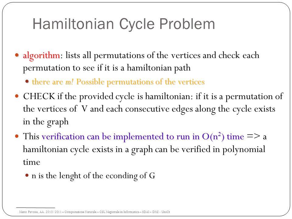 Mario Pavone, AA. 2010/2011 – Computazione Naturale – CdL Magistrale in Informatica – SDAI – DMI - UniCt Hamiltonian Cycle Problem algorithm algorithm