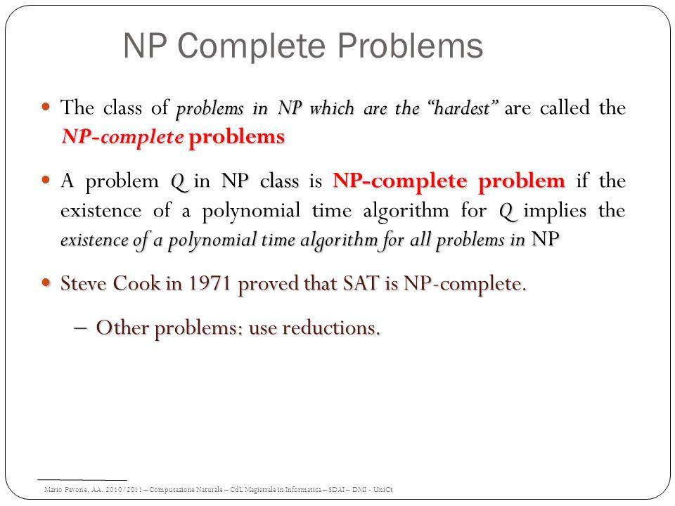 Mario Pavone, AA. 2010/2011 – Computazione Naturale – CdL Magistrale in Informatica – SDAI – DMI - UniCt NP Complete Problems problems in NP which are