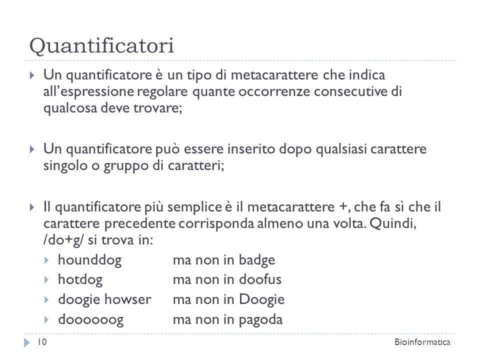 Quantificatori Un quantificatore è un tipo di metacarattere che indica allespressione regolare quante occorrenze consecutive di qualcosa deve trovare;