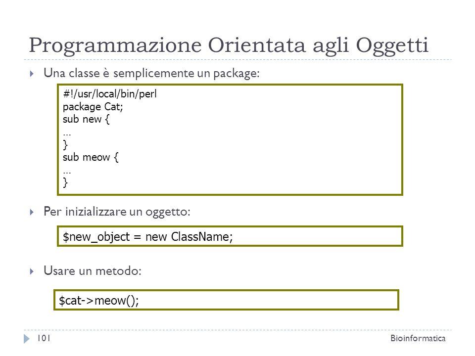 Programmazione Orientata agli Oggetti Una classe è semplicemente un package: Per inizializzare un oggetto: Usare un metodo: #!/usr/local/bin/perl pack