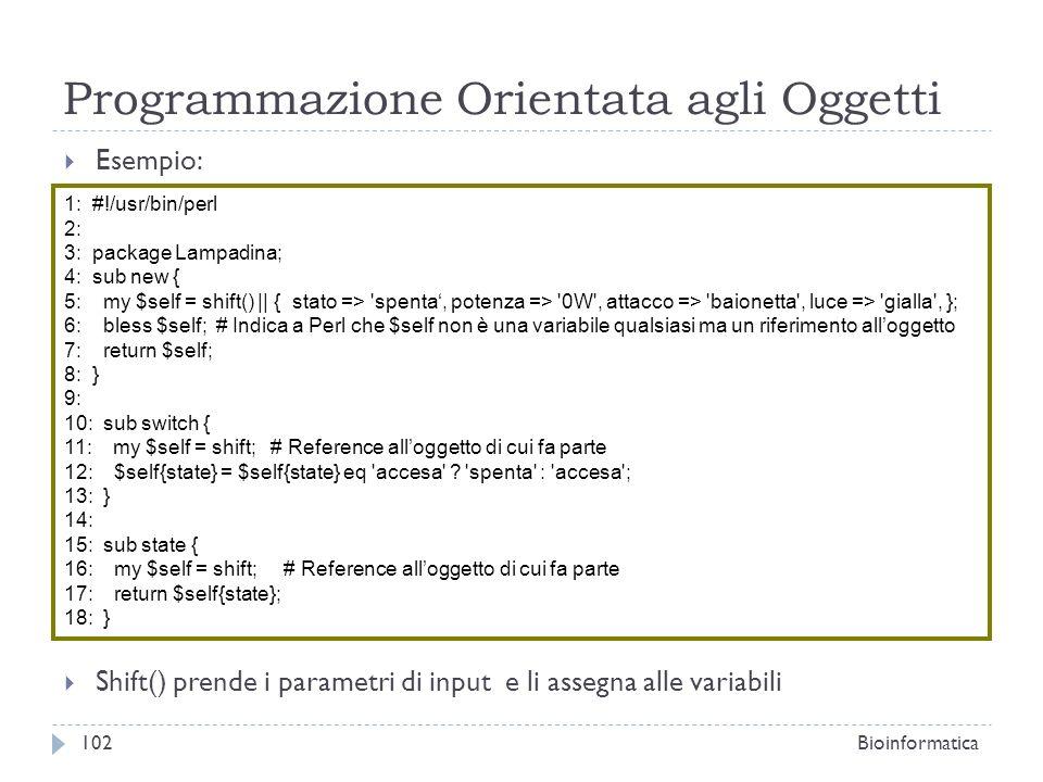 Programmazione Orientata agli Oggetti Esempio: Shift() prende i parametri di input e li assegna alle variabili 1: #!/usr/bin/perl 2: 3: package Lampad