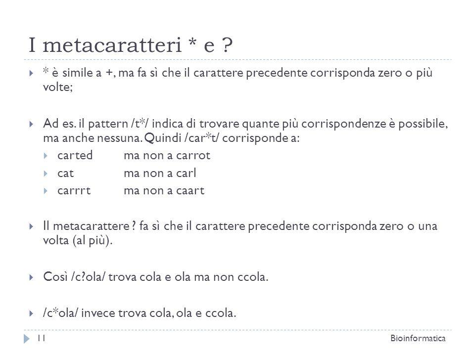 I metacaratteri * e ? * è simile a +, ma fa sì che il carattere precedente corrisponda zero o più volte; Ad es. il pattern /t*/ indica di trovare quan