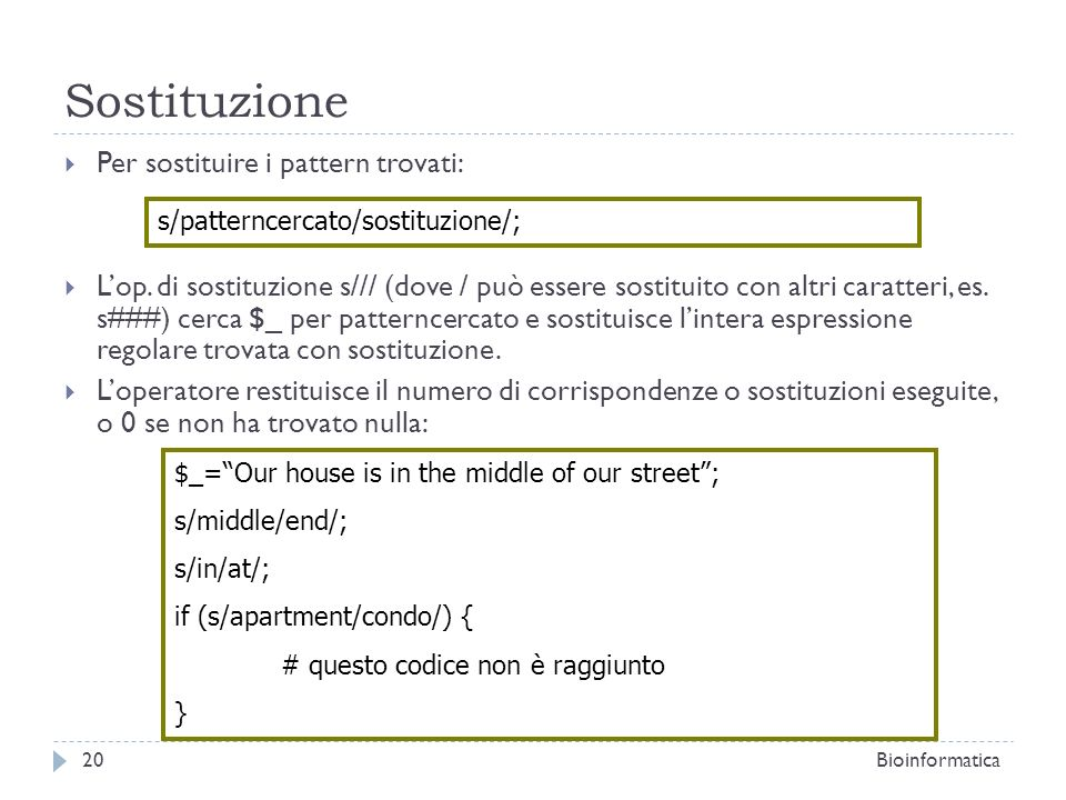 Sostituzione Per sostituire i pattern trovati: Lop. di sostituzione s/// (dove / può essere sostituito con altri caratteri, es. s###) cerca $_ per pat