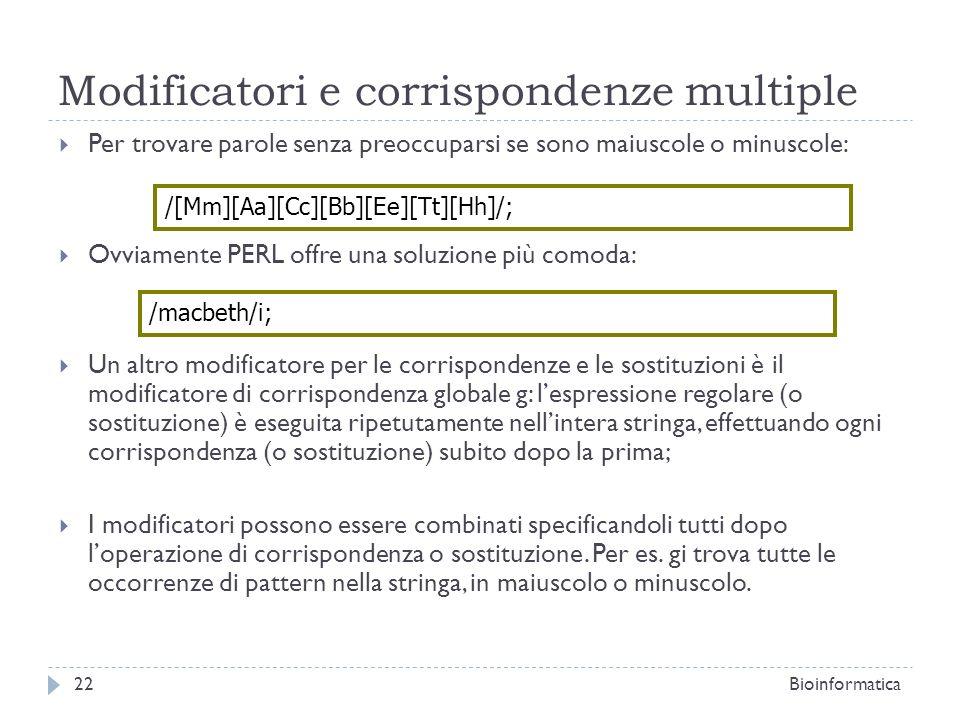 Modificatori e corrispondenze multiple Per trovare parole senza preoccuparsi se sono maiuscole o minuscole: Ovviamente PERL offre una soluzione più co