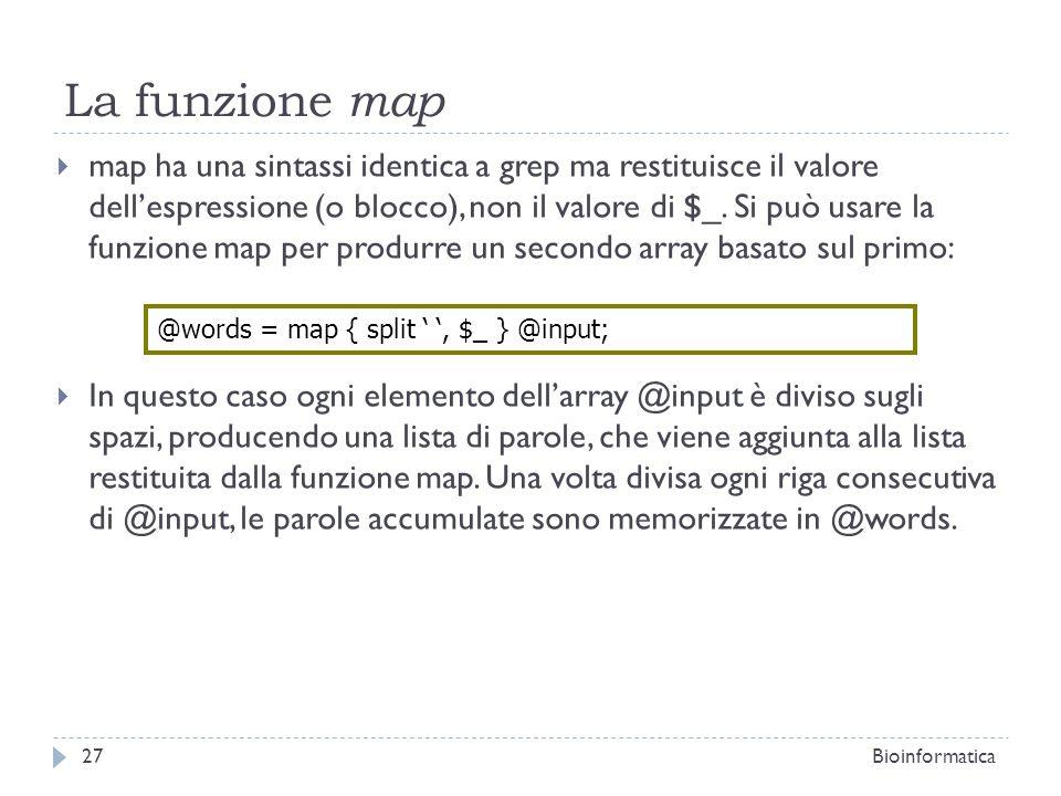 La funzione map map ha una sintassi identica a grep ma restituisce il valore dellespressione (o blocco), non il valore di $_. Si può usare la funzione