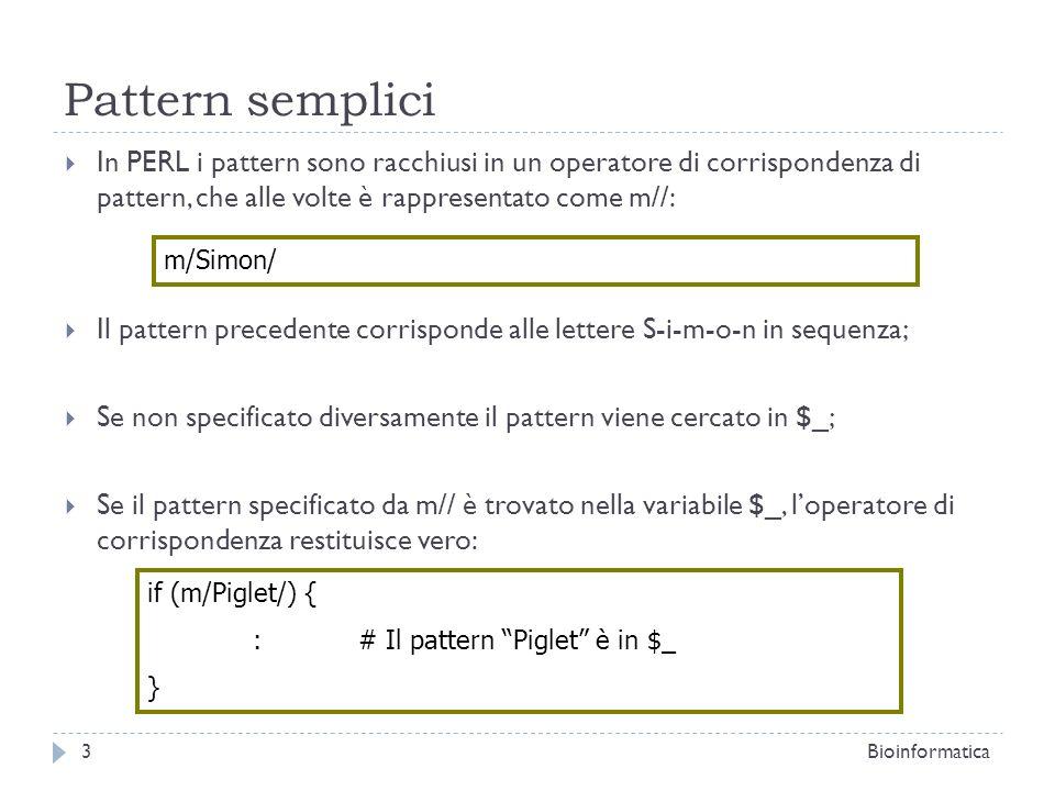 Pattern semplici In PERL i pattern sono racchiusi in un operatore di corrispondenza di pattern, che alle volte è rappresentato come m//: Il pattern pr