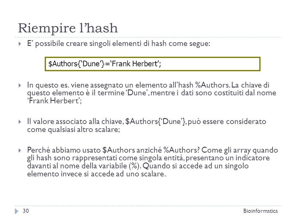 Riempire lhash E possibile creare singoli elementi di hash come segue: In questo es. viene assegnato un elemento allhash %Authors. La chiave di questo