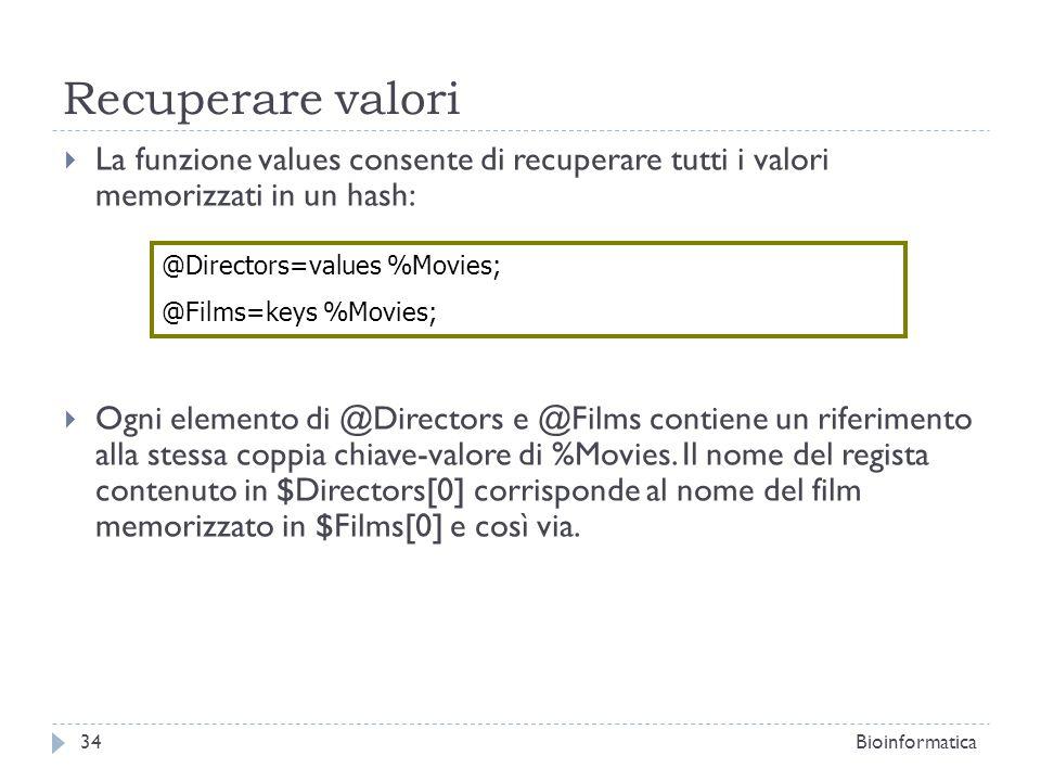 Recuperare valori La funzione values consente di recuperare tutti i valori memorizzati in un hash: Ogni elemento di @Directors e @Films contiene un ri