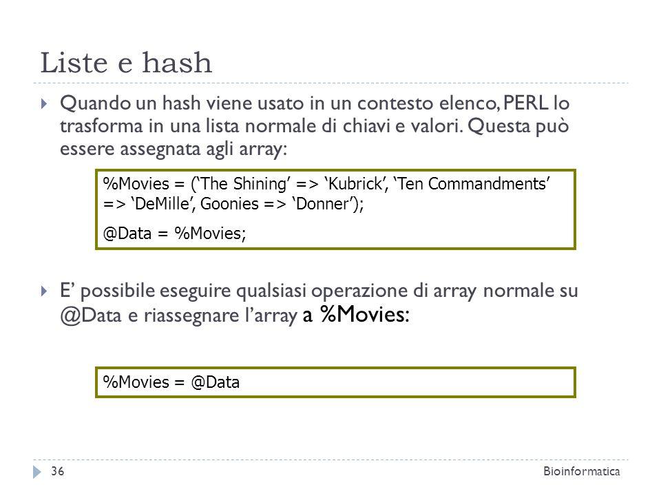 Liste e hash Quando un hash viene usato in un contesto elenco, PERL lo trasforma in una lista normale di chiavi e valori. Questa può essere assegnata