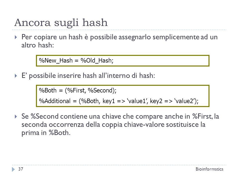 Ancora sugli hash Per copiare un hash è possibile assegnarlo semplicemente ad un altro hash: E possibile inserire hash allinterno di hash: Se %Second