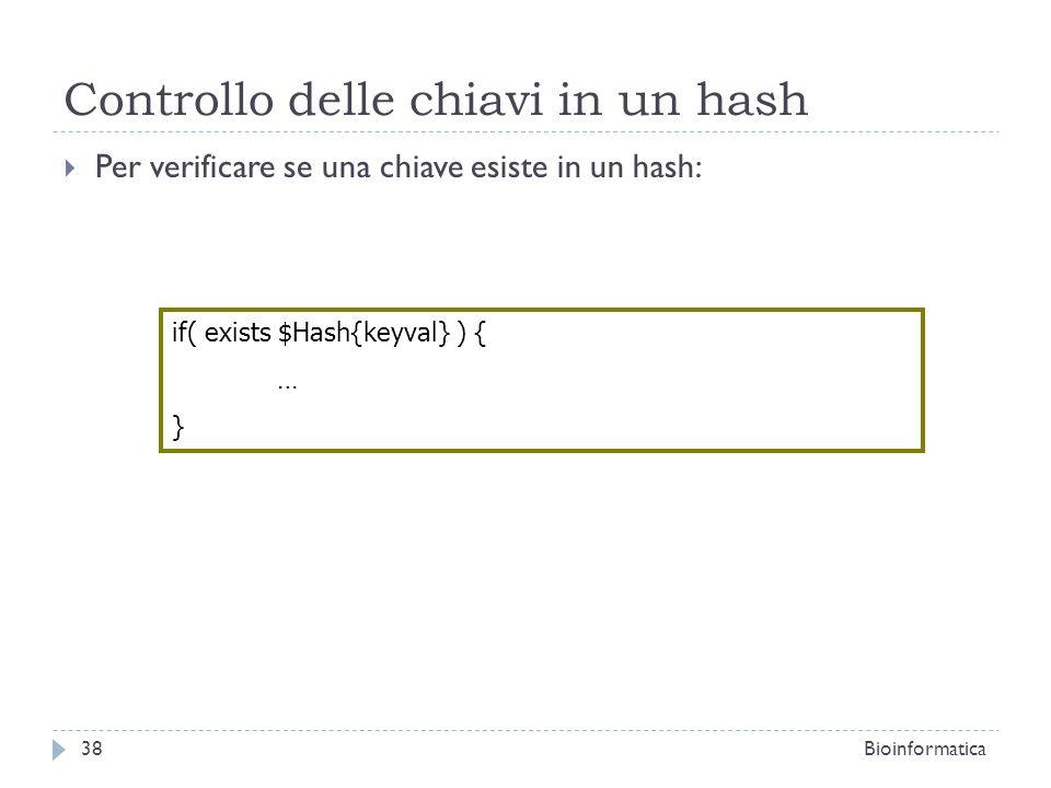 Controllo delle chiavi in un hash Per verificare se una chiave esiste in un hash: if( exists $Hash{keyval} ) { … } 38Bioinformatica