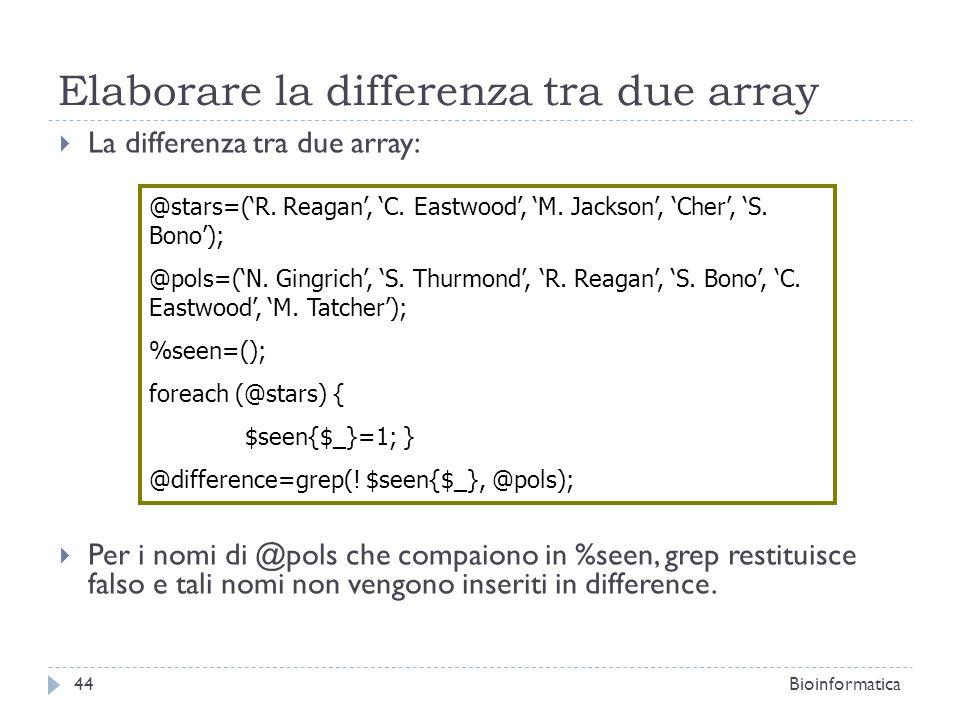 Elaborare la differenza tra due array La differenza tra due array: Per i nomi di @pols che compaiono in %seen, grep restituisce falso e tali nomi non