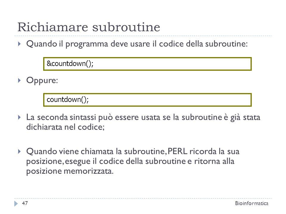 Richiamare subroutine Quando il programma deve usare il codice della subroutine: Oppure: La seconda sintassi può essere usata se la subroutine è già s