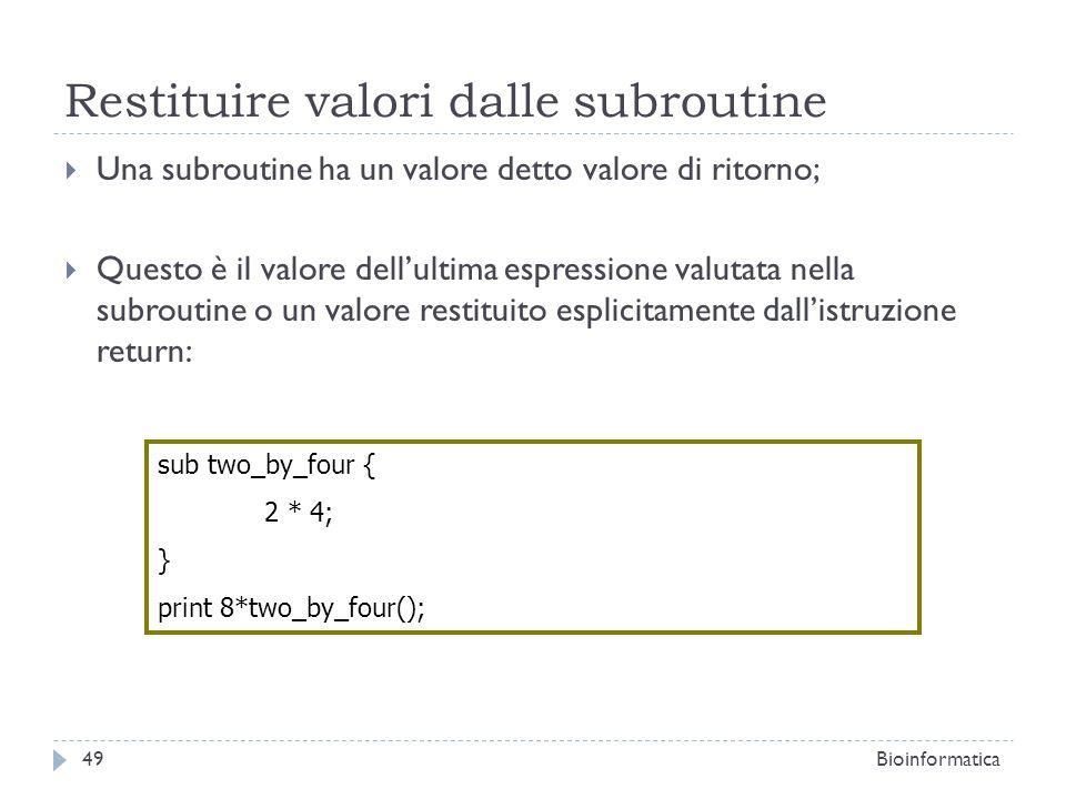 Restituire valori dalle subroutine Una subroutine ha un valore detto valore di ritorno; Questo è il valore dellultima espressione valutata nella subro