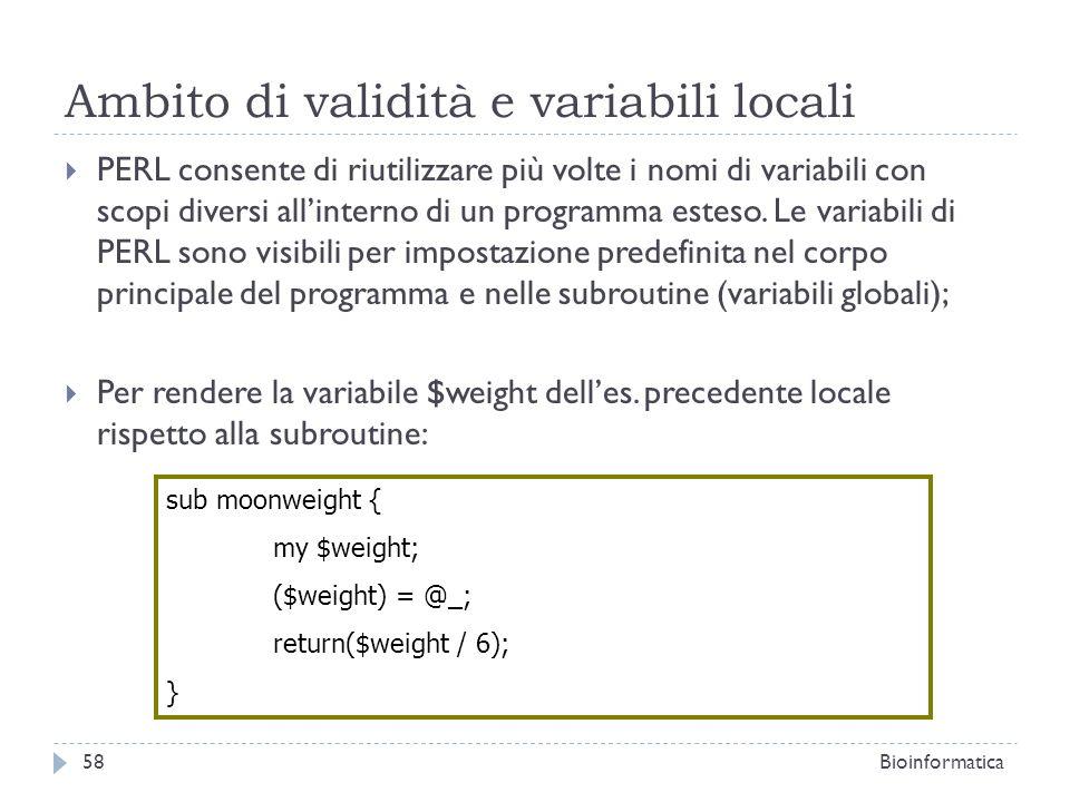 Ambito di validità e variabili locali PERL consente di riutilizzare più volte i nomi di variabili con scopi diversi allinterno di un programma esteso.