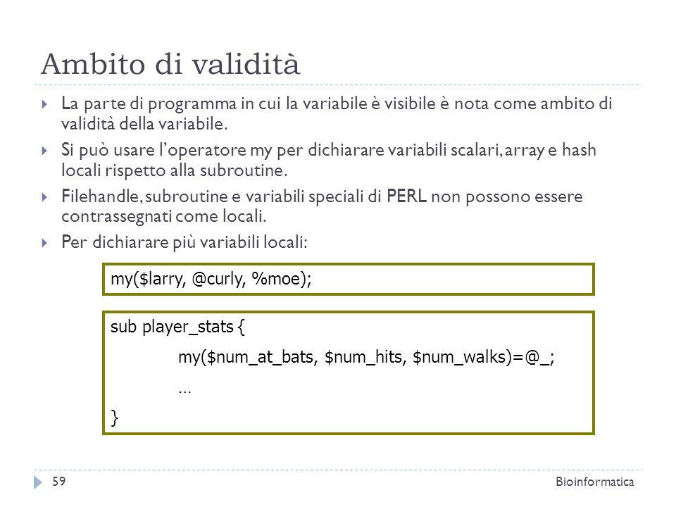 Ambito di validità La parte di programma in cui la variabile è visibile è nota come ambito di validità della variabile. Si può usare loperatore my per