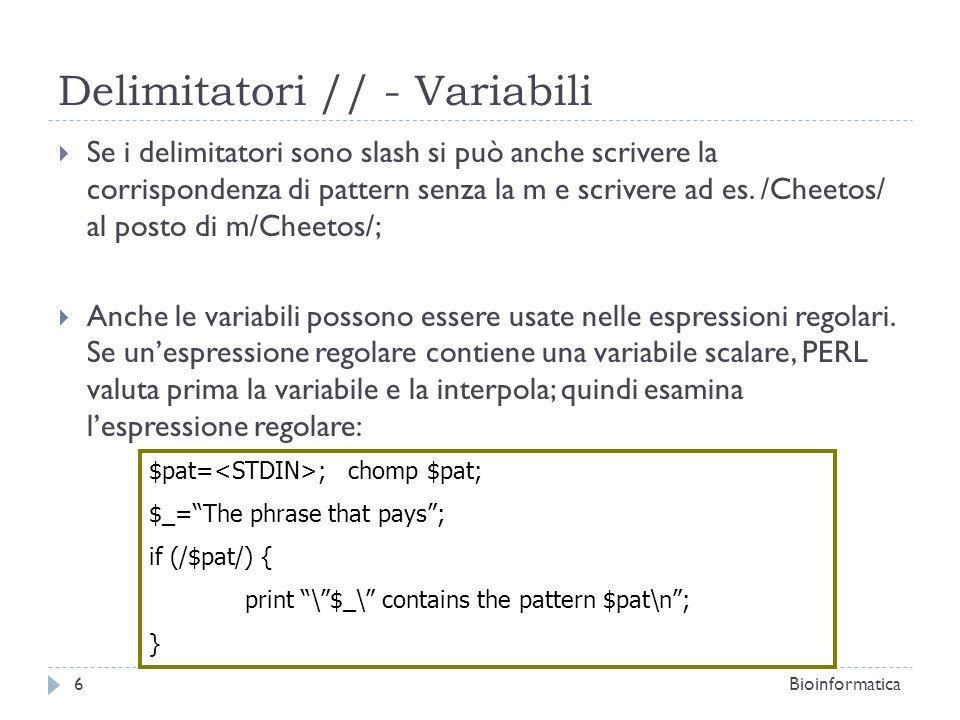 Delimitatori // - Variabili Se i delimitatori sono slash si può anche scrivere la corrispondenza di pattern senza la m e scrivere ad es. /Cheetos/ al