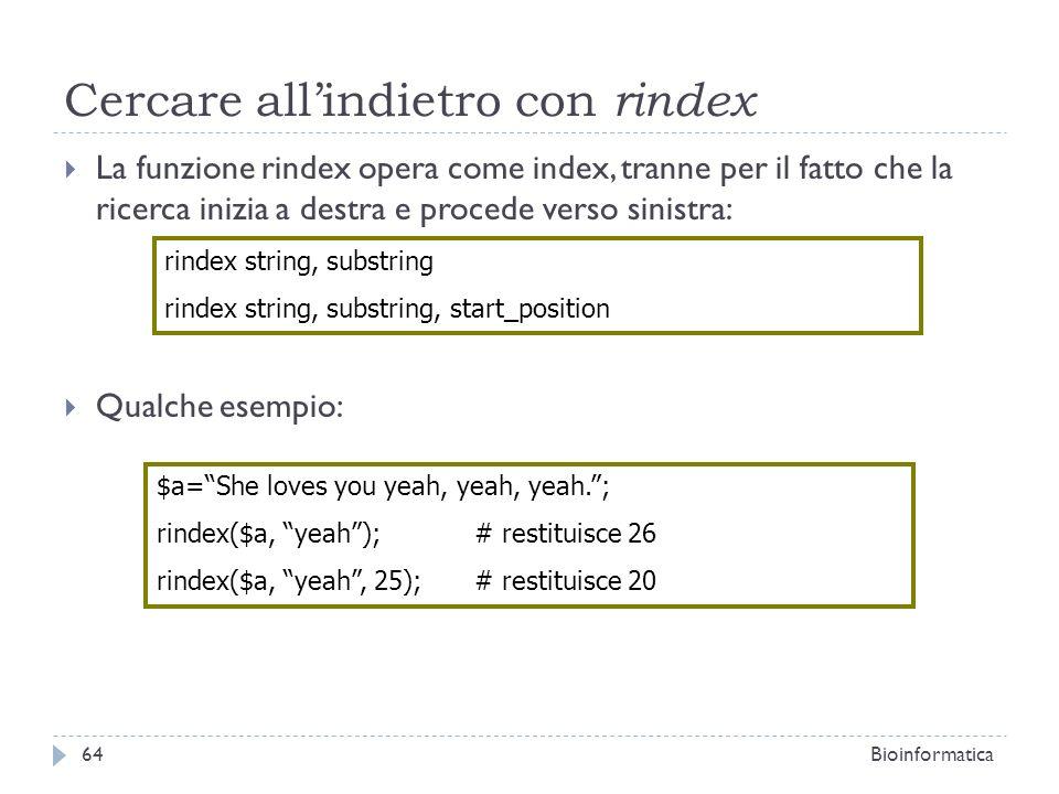 Cercare allindietro con rindex La funzione rindex opera come index, tranne per il fatto che la ricerca inizia a destra e procede verso sinistra: Qualc