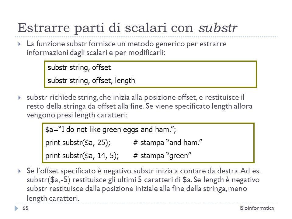 Estrarre parti di scalari con substr La funzione substr fornisce un metodo generico per estrarre informazioni dagli scalari e per modificarli: substr