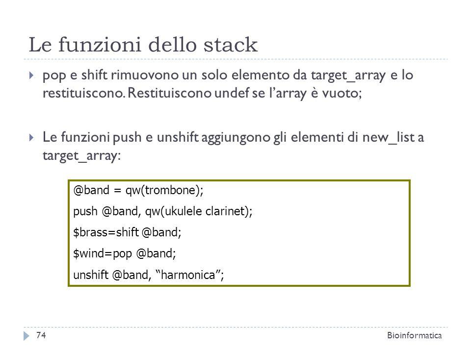 Le funzioni dello stack pop e shift rimuovono un solo elemento da target_array e lo restituiscono. Restituiscono undef se larray è vuoto; Le funzioni
