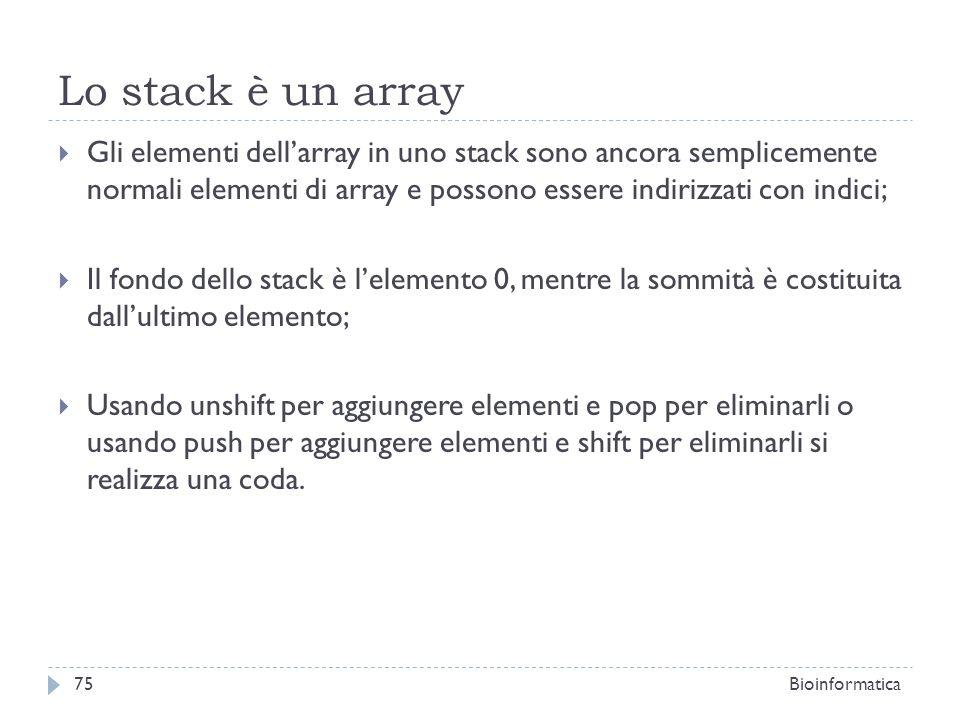 Lo stack è un array Gli elementi dellarray in uno stack sono ancora semplicemente normali elementi di array e possono essere indirizzati con indici; I