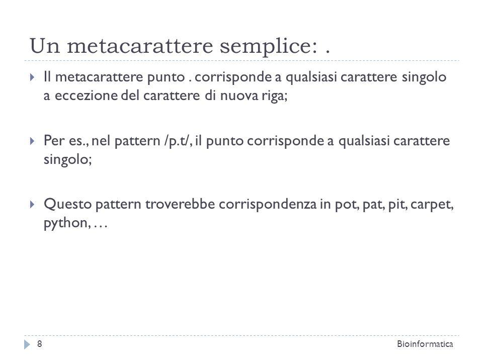Un metacarattere semplice:. Il metacarattere punto. corrisponde a qualsiasi carattere singolo a eccezione del carattere di nuova riga; Per es., nel pa