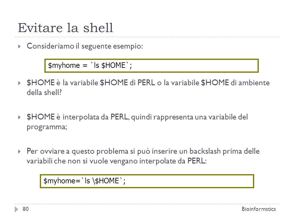 Evitare la shell Consideriamo il seguente esempio: $HOME è la variabile $HOME di PERL o la variabile $HOME di ambiente della shell? $HOME è interpolat