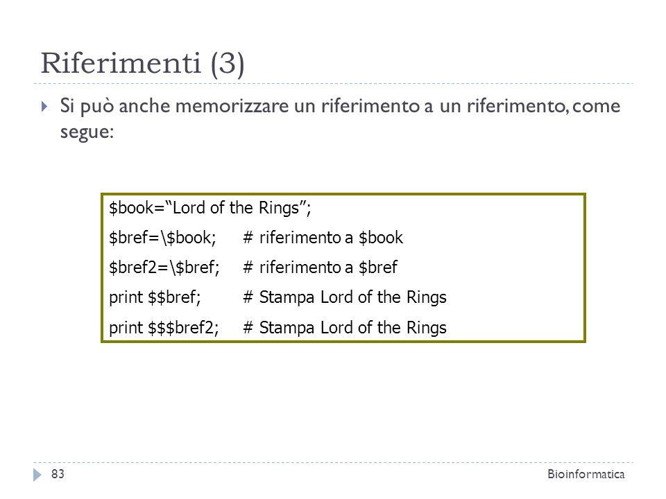 Riferimenti (3) Si può anche memorizzare un riferimento a un riferimento, come segue: $book=Lord of the Rings; $bref=\$book; # riferimento a $book $br