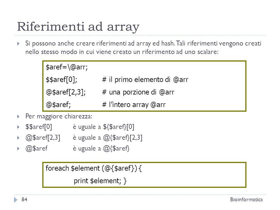 Riferimenti ad array Si possono anche creare riferimenti ad array ed hash. Tali riferimenti vengono creati nello stesso modo in cui viene creato un ri