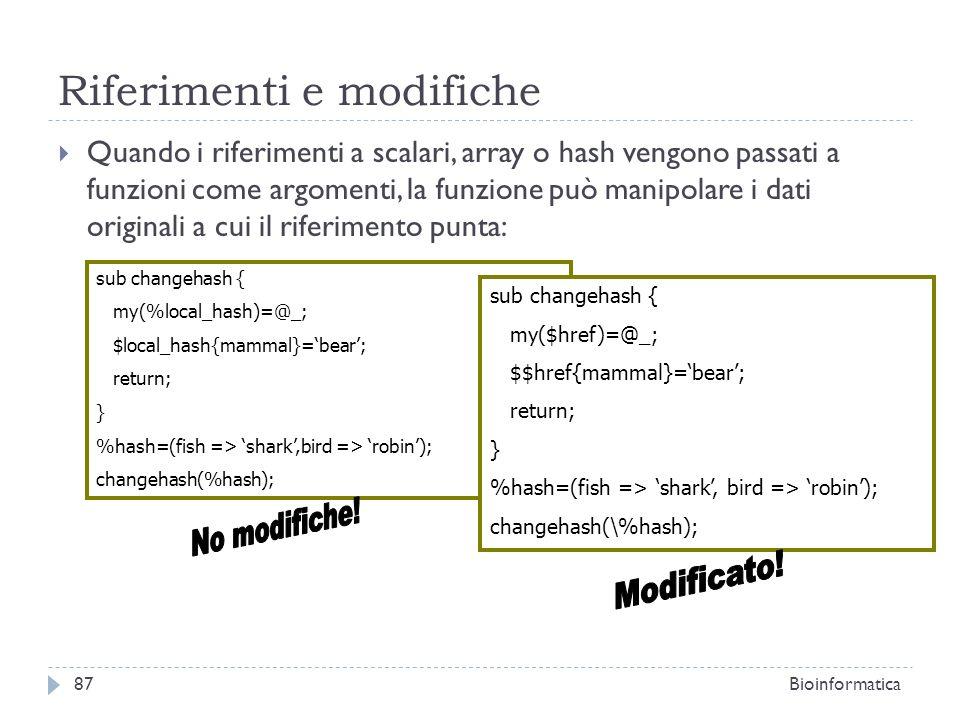 Riferimenti e modifiche Quando i riferimenti a scalari, array o hash vengono passati a funzioni come argomenti, la funzione può manipolare i dati orig