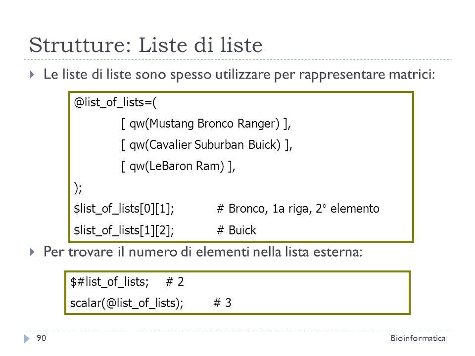Strutture: Liste di liste Le liste di liste sono spesso utilizzare per rappresentare matrici: Per trovare il numero di elementi nella lista esterna: @