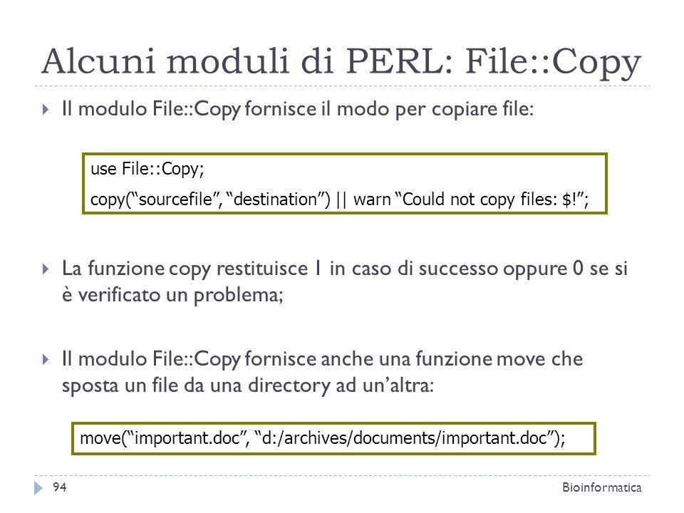 Alcuni moduli di PERL: File::Copy Il modulo File::Copy fornisce il modo per copiare file: La funzione copy restituisce 1 in caso di successo oppure 0