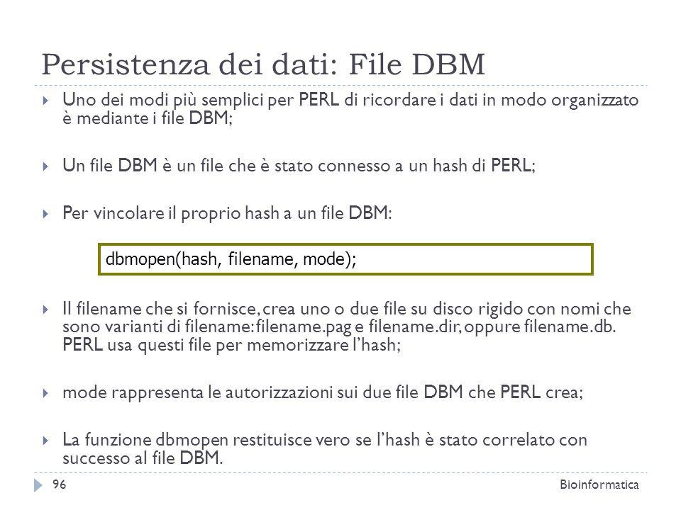 Persistenza dei dati: File DBM Uno dei modi più semplici per PERL di ricordare i dati in modo organizzato è mediante i file DBM; Un file DBM è un file