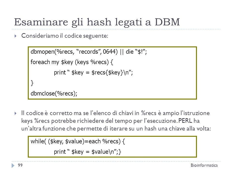 Esaminare gli hash legati a DBM Consideriamo il codice seguente: Il codice è corretto ma se lelenco di chiavi in %recs è ampio listruzione keys %recs