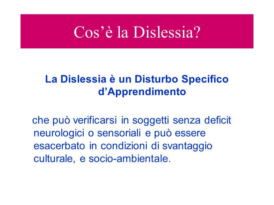 Cosè la Dislessia? La Dislessia è un Disturbo Specifico dApprendimento che può verificarsi in soggetti senza deficit neurologici o sensoriali e può es