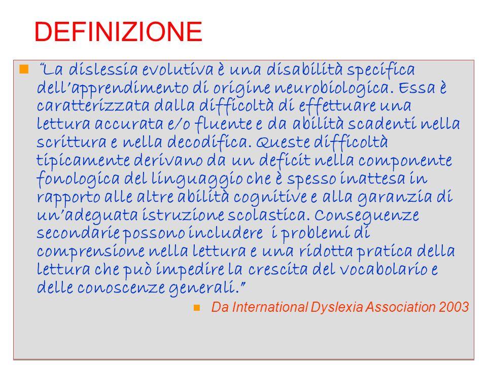 DEFINIZIONE La dislessia evolutiva è una disabilità specifica dellapprendimento di origine neurobiologica. Essa è caratterizzata dalla difficoltà di e