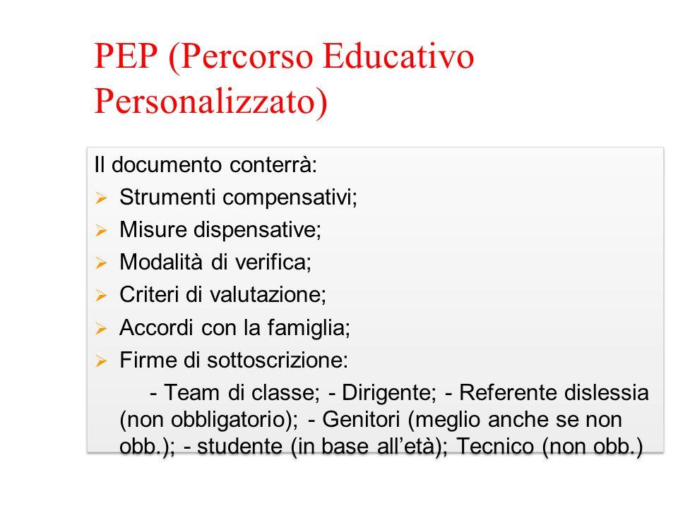 PEP (Percorso Educativo Personalizzato) Il documento conterrà: Strumenti compensativi; Misure dispensative; Modalità di verifica; Criteri di valutazio