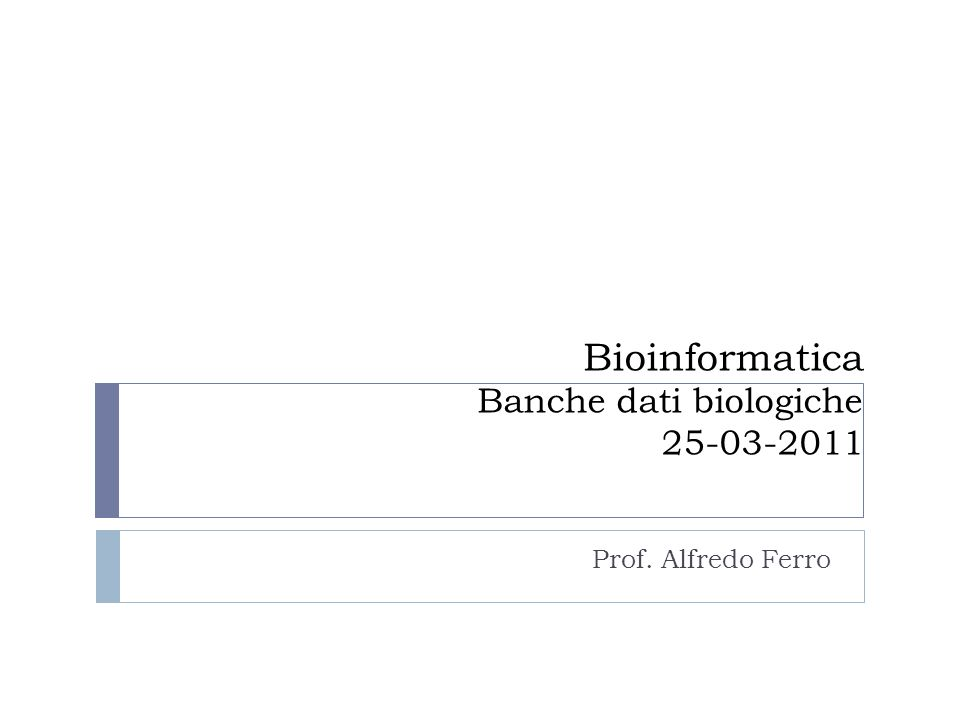 Organismi e sequenze biologiche Rappresentazione digitale dei dati biologici e formati Banche dati generiche: NCBI, EMBL, DDBJ NCBI: Entrez, Nucleotide, Gene, Protein BLAST Pubmed Outline 25-03-201152Bioinformatica: Banche dati biologiche