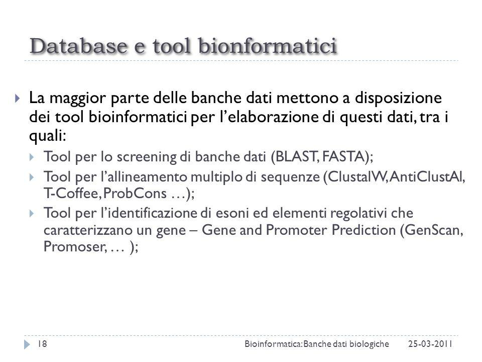 Database e tool bionformatici La maggior parte delle banche dati mettono a disposizione dei tool bioinformatici per lelaborazione di questi dati, tra