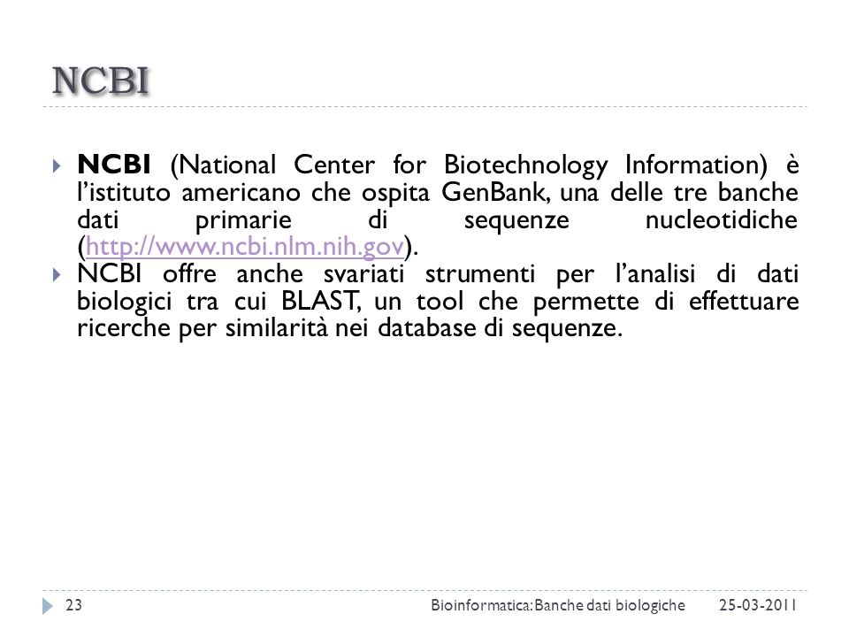 NCBI NCBI (National Center for Biotechnology Information) è listituto americano che ospita GenBank, una delle tre banche dati primarie di sequenze nuc