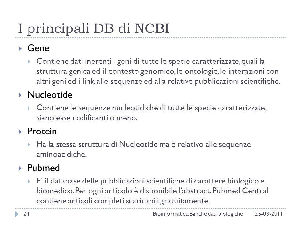 I principali DB di NCBI Gene Contiene dati inerenti i geni di tutte le specie caratterizzate, quali la struttura genica ed il contesto genomico, le on