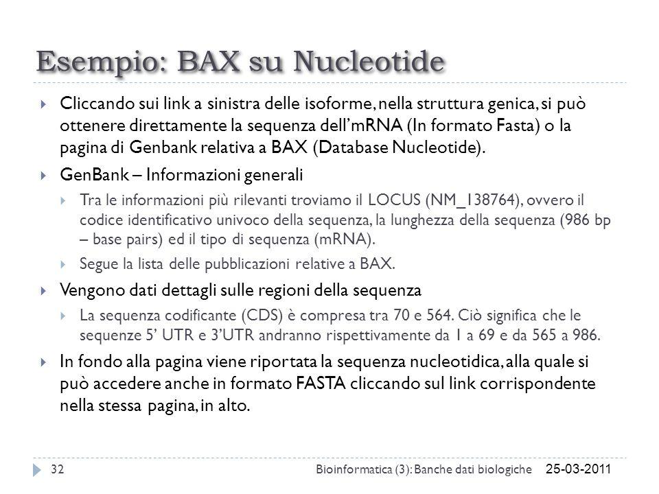 Esempio: BAX su Nucleotide Cliccando sui link a sinistra delle isoforme, nella struttura genica, si può ottenere direttamente la sequenza dellmRNA (In