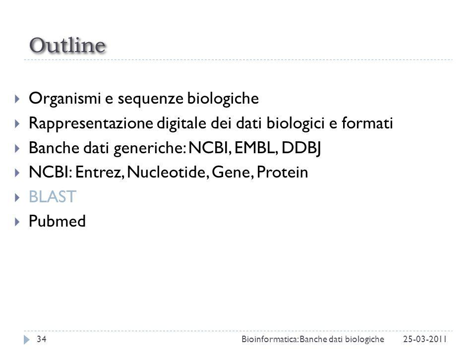 Organismi e sequenze biologiche Rappresentazione digitale dei dati biologici e formati Banche dati generiche: NCBI, EMBL, DDBJ NCBI: Entrez, Nucleotid