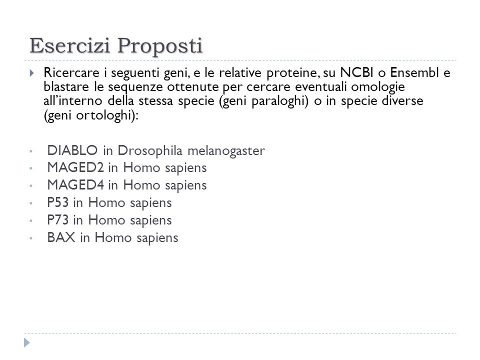 Ricercare i seguenti geni, e le relative proteine, su NCBI o Ensembl e blastare le sequenze ottenute per cercare eventuali omologie allinterno della s