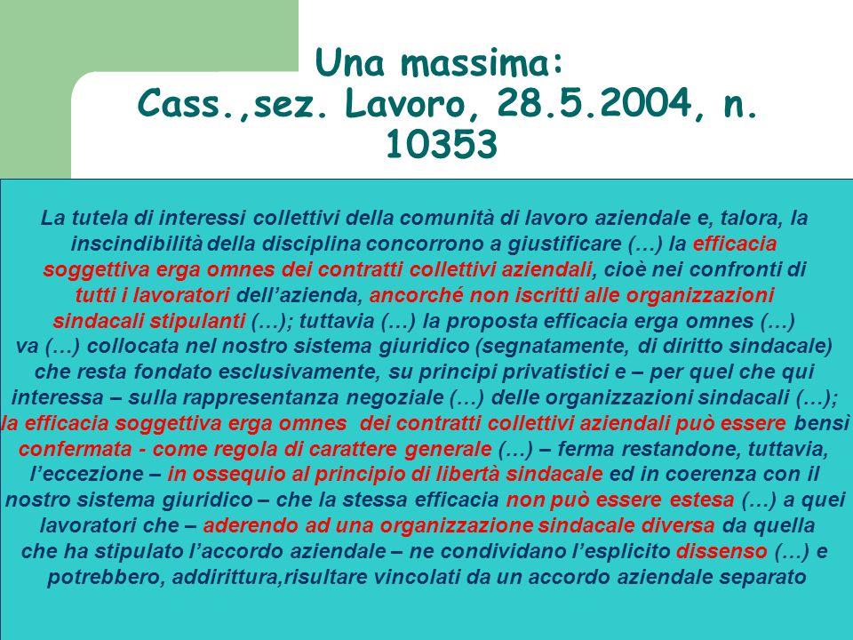 Una massima: Cass.,sez. Lavoro, 28.5.2004, n. 10353 La tutela di interessi collettivi della comunità di lavoro aziendale e, talora, la inscindibilità