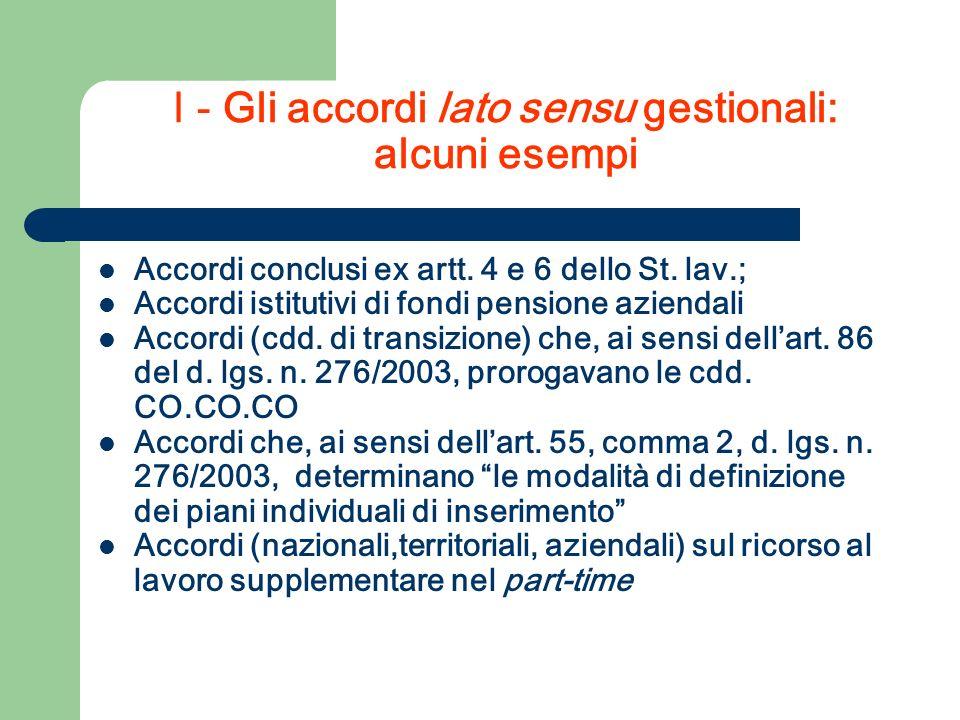 I - Gli accordi lato sensu gestionali: alcuni esempi Accordi conclusi ex artt. 4 e 6 dello St. lav.; Accordi istitutivi di fondi pensione aziendali Ac