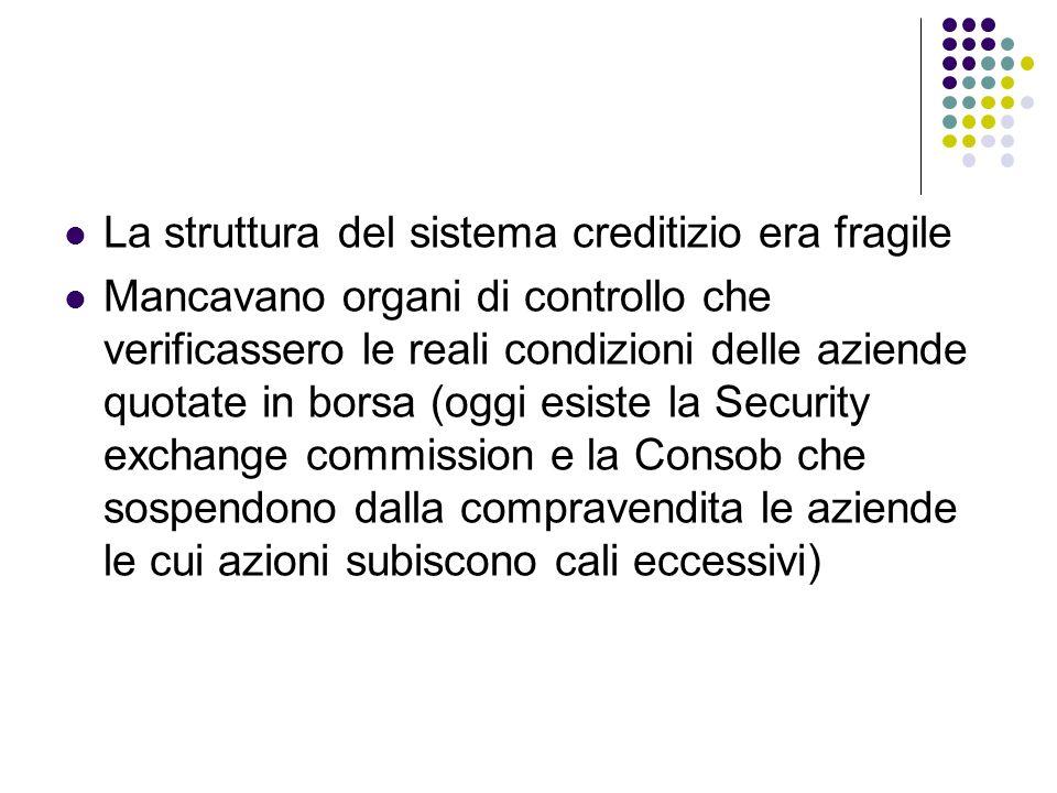 La struttura del sistema creditizio era fragile Mancavano organi di controllo che verificassero le reali condizioni delle aziende quotate in borsa (og